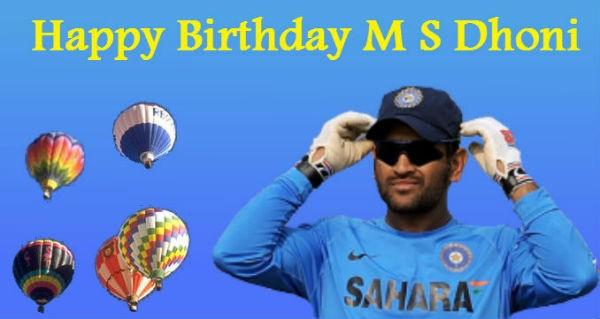 Happy Birthday -7th July - to M S Dhoni